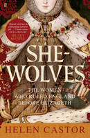 She-Wolves: The Women Who Ruled England Before Elizabeth (Hardback)