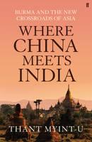 Where China Meets India: Burma and the New Crossroads of Asia (Hardback)