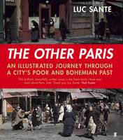 The Other Paris: An illustrated journey through a city's poor and Bohemian past (Hardback)