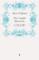 The Lands Between: A History of Eastern Europe, 1815-1968 (Paperback)