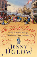 In These Times: Living in Britain Through Napoleon's Wars, 1793-1815 (Hardback)