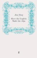 How the English Made the Alps (Paperback)