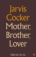Mother, Brother, Lover: Selected Lyrics (Hardback)