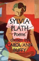 Sylvia Plath Poems Chosen by Carol Ann Duffy (Paperback)