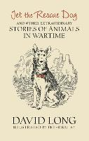 Jet the Rescue Dog: ... and other extraordinary stories of animals in wartime (Hardback)