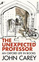 The Unexpected Professor: An Oxford Life in Books (Hardback)