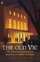 The Old Vic: The Story of a Great Theatre from Kean to Olivier to Spacey (Hardback)