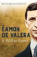 Eamon de Valera: A Will to Power (Hardback)