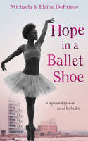 Hope in a Ballet Shoe: Orphaned by war, saved by ballet: an extraordinary true story (Paperback)