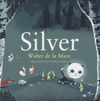 Silver - Four Seasons of Walter de la Mare (Hardback)
