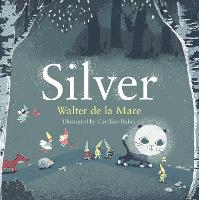 Silver - Four Seasons of Walter de la Mare (Paperback)