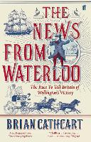 The News from Waterloo: The Race to Tell Britain of Wellington's Victory (Paperback)