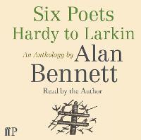 Six Poets: Hardy to Larkin: An Anthology by Alan Bennett (CD-Audio)