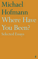 Where Have You Been?: Selected Essays (Hardback)