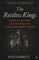 The Restless Kings: Henry II, His Sons and the Wars for the Plantagenet Crown (Hardback)
