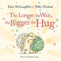 The Longer the Wait, the Bigger the Hug - Hedgehog & Friends (Hardback)