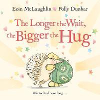 The Longer the Wait, the Bigger the Hug - Hedgehog & Friends (Paperback)