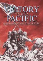 Victory in the Pacific: Pearl Harbour to the Fall of Okinawa (Paperback)