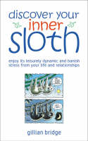 Discover Your Inner Sloth: Mix in Its Leisurely Dynamic to Banish Stress (Paperback)