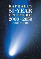 Raphael's 51-Year Ephemeris 2000 to 2050: 3 (Paperback)