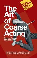 Art of Coarse Acting, or, How to Wreck an Amateur Dramatic Society, Th (Paperback)