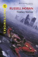 Riddley Walker - S.F. Masterworks (Hardback)