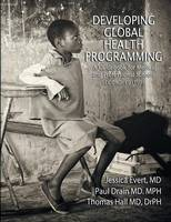 Developing Global Health Programming: A Guidebook for Medical and Professional Schools, Second Edition (Paperback)