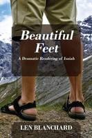 Beautiful Feet: A Dramatic Rendering of Isaiah (Paperback)