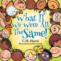 What If We Were All The Same!: A Children's Book About Ethnic Diversity and Inclusion (Paperback)