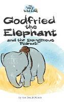 Godfried the Elephant and the Dangerous Peanut - Very Wild Life 1 (Hardback)