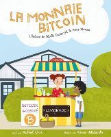 La Monnaie Bitcoin: L'histoire de Bitville Decouvrant la Bonne Monnaie (Paperback)