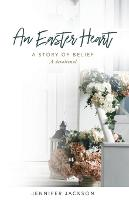 An Easter Heart: the Story of Belief - Holiday Heart 2 (Paperback)