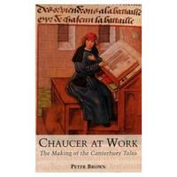 Chaucer at Work: The Making of The Canterbury Tales (Paperback)