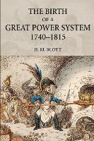 The Birth of a Great Power System, 1740-1815 - The Modern European State System (Paperback)