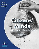 Citizens Minds The French Revolution Pupil's Book - Think Through History (Paperback)