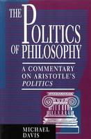 The Politics of Philosophy: A Commentary on Aristotle's Politics (Book)