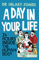 A Day in Your Life: 24 Hours Inside the Human Body (Hardback)