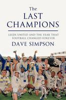 The Last Champions: Leeds United and the Year That Football Changed Forever (Hardback)
