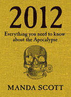 2012: Everything You Need To Know About The Apocalypse (Hardback)