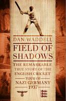 Field of Shadows: The English Cricket Tour of Nazi Germany 1937 (Hardback)