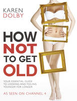 How Not to Get Old (Paperback)