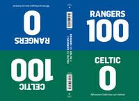 100-0: Celtic-Rangers/Rangers-Celtic (Hardback)