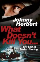 What Doesn't Kill You...: My Life in Motor Racing (Hardback)