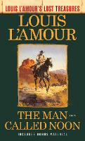 The Man Called Noon (Louis L'Amour's Lost Treasures): A Novel - Louis L'Amour's Lost Treasures (Paperback)