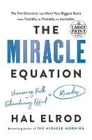 The Miracle Equation: The Two Decisions That Move Your Biggest Goals from Possible, to Probable, to Inevitable (Paperback)