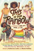 This Is Our Rainbow: 16 Stories of Her, Him, Them, and Us (Hardback)