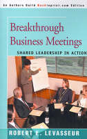 Breakthrough Business Meetings: Shared Leadership in Action (Paperback)