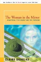 The Woman in the Mirror: Analytical Psychology and the Feminie (Paperback)