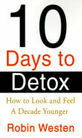 Ten Days to Detox: How to Look and Feel a Decade Younger (Paperback)