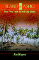 Island of Ashes: The Fire That Killed Key West (Paperback)